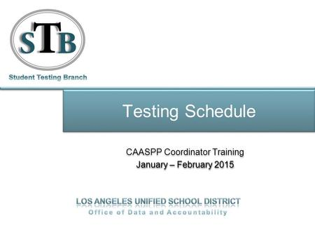 Testing Schedule CAASPP Coordinator Training January – February 2015 CAASPP Coordinator Training January – February 2015.