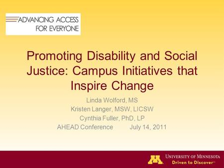 Promoting Disability and Social Justice: Campus Initiatives that Inspire Change Linda Wolford, MS Kristen Langer, MSW, LICSW Cynthia Fuller, PhD, LP AHEAD.