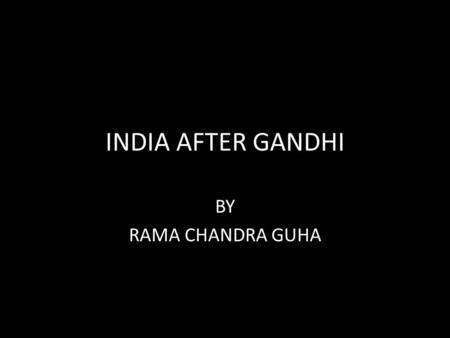 <strong>INDIA</strong> AFTER GANDHI BY RAMA CHANDRA GUHA.