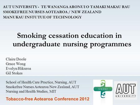 AUT UNIVERSITY - TE WANANGA ARONUI O TAMAKI MAKAU RAU SMOKEFREE NURSES AOTEAROA / NEW ZEALAND MANUKAU INSTUTUE OF TECHNOLOGY Smoking cessation education.