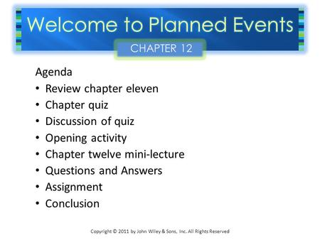 Copyright © 2011 by John Wiley & Sons, Inc. All Rights Reserved Agenda Review chapter eleven Chapter quiz Discussion of quiz Opening activity Chapter twelve.