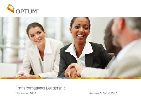 Transformational Leadership November, 2013 Andrew C. Sekel, Ph.D.
