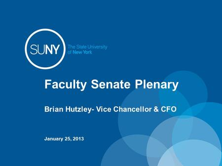 Faculty Senate Plenary Brian Hutzley- Vice Chancellor & CFO January 25, 2013.