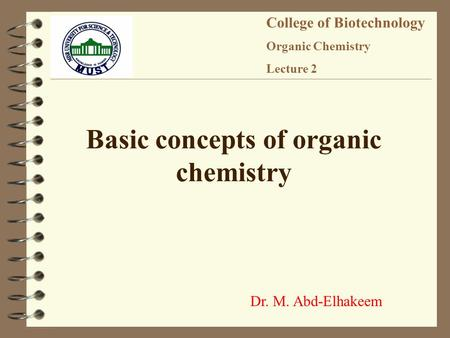Dr. M. Abd-Elhakeem College of Biotechnology Organic Chemistry Lecture 2 Basic concepts of organic chemistry.