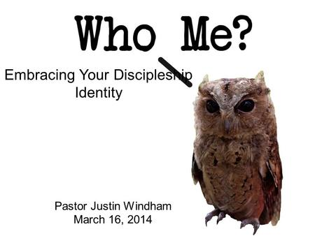 Embracing Your Discipleship Identity Pastor Justin Windham March 16, 2014.