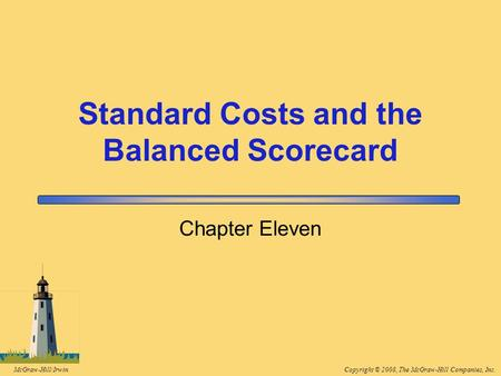 Copyright © 2008, The McGraw-Hill Companies, Inc.McGraw-Hill/Irwin Chapter Eleven Standard Costs and the Balanced Scorecard.