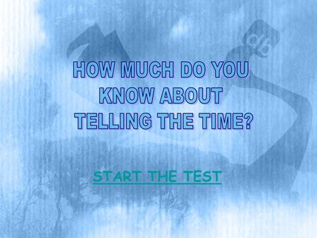 START THE TEST. It is quarter to fourIt is half past threeIt is half past four.