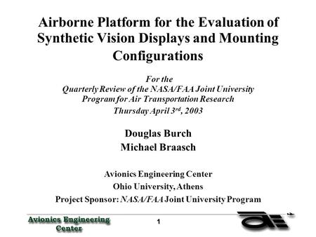 1 11 1 Airborne Platform for the Evaluation of Synthetic Vision Displays and Mounting Configurations For the Quarterly Review of the NASA/FAA Joint University.