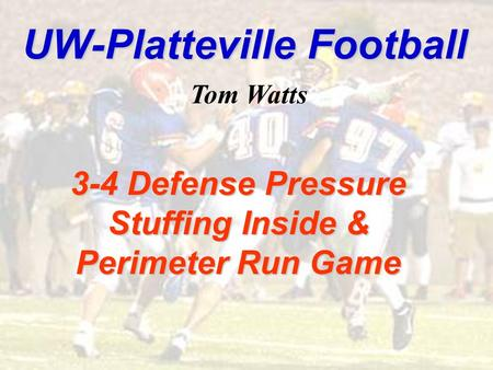 UW-Platteville Football 3-4 Defense Pressure Stuffing Inside & Perimeter Run Game Tom Watts.
