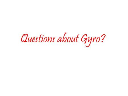 Questions about Gyro?. Gyro Composition Gyro major elements are as follows: Gyro International – the whole shebang! Districts – geographical groups of.