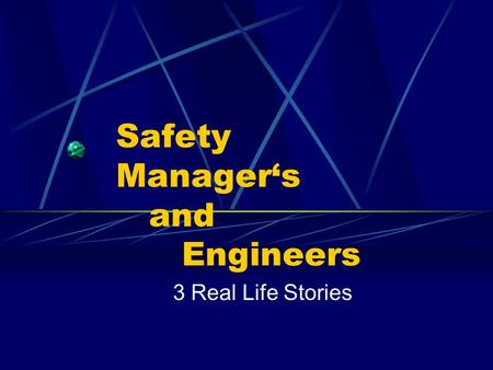 Safety Manager's and Engineers 3 Real Life Stories.