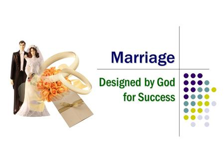 Marriage Designed by God for Success. 2 Marriage is under attack Under attack by humanism, worldliness, materialism, entertainment, selfishness... Under.