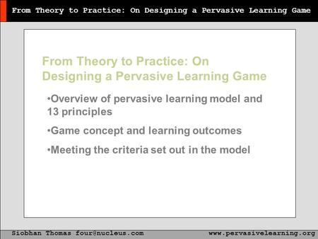 From Theory to Practice: On Designing a Pervasive Learning Game Siobhan Thomas From Theory to Practice: On Designing.