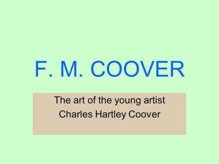 F. M. COOVER The art of the young artist Charles Hartley Coover.