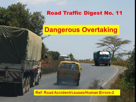 Road Traffic Digest No. 11 Ref: Road Accident/causes/Human Errors-2 Dangerous Overtaking.