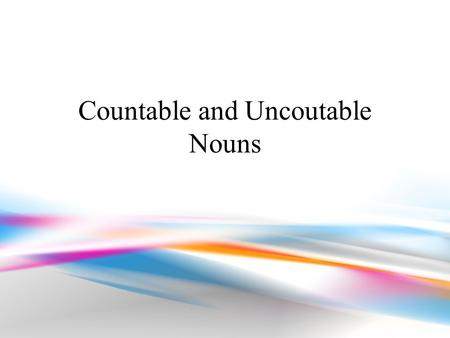 Countable and Uncoutable Nouns. Countable Nouns Individual objects people ideas.