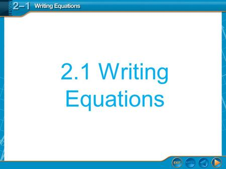 2.1 Writing Equations. Translate equations into sentences. Then/Now You evaluated and simplified algebraic expressions. Translate sentences into equations.