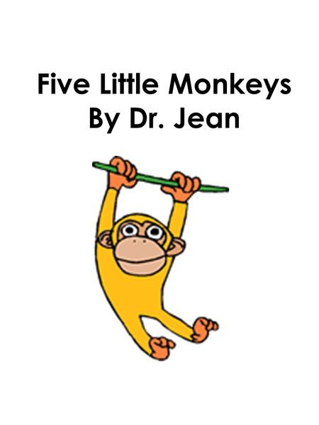 Five Little Monkeys By Dr. Jean.