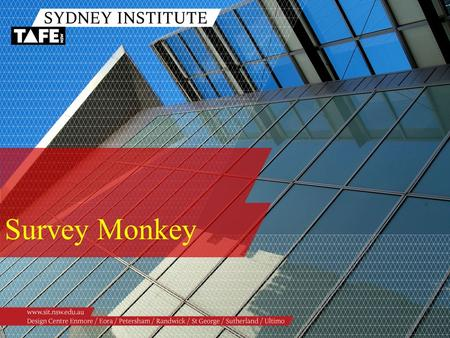 Survey Monkey. Ambition in Action www.sit.nsw.edu.au 09:00 to 09:30TopicPresenter 09:00 – 09:05Introduction What is Survey Monkey Classroom and educational.