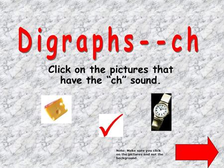 "Click on the pictures that have the ""ch"" sound. Note: Make sure you click on the pictures and not the background."