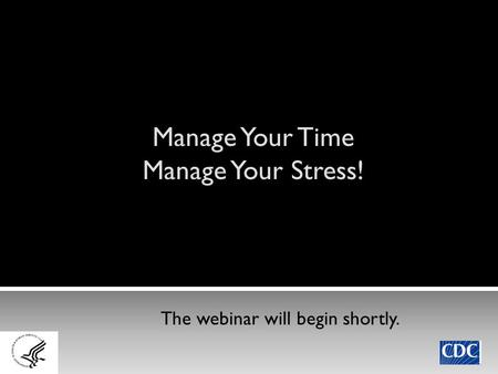 Manage Your Time Manage Your Stress! The webinar will begin shortly.