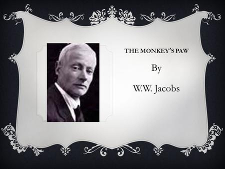 THE MONKEY'S PAW By W.W. Jacobs.