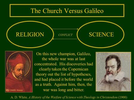 The Church Versus Galileo RELIGIONSCIENCE CONFLICT On this new champion, Galileo, the whole war was at last concentrated. His discoveries had clearly taken.