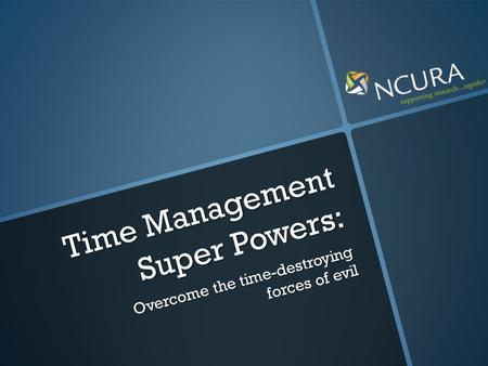 Time Management Super Powers: Overcome the time-destroying forces of evil.