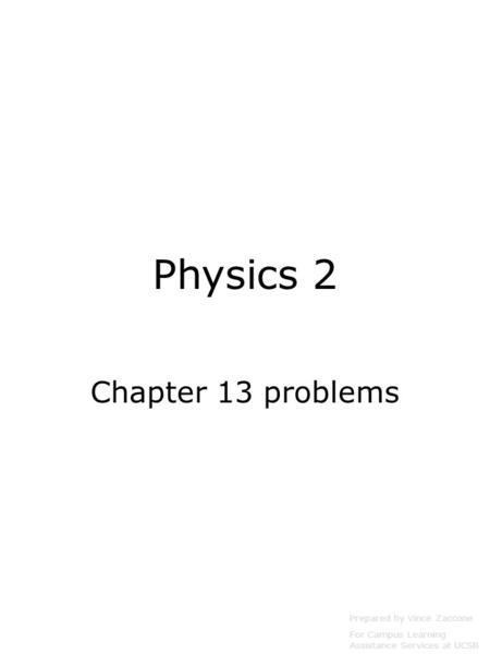 Physics 2 Chapter 13 problems Prepared by Vince Zaccone For Campus Learning Assistance Services at UCSB.