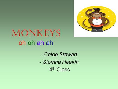 Monkeys oh oh ah ah - Chloe Stewart - Síomha Heekin 4 th Class.