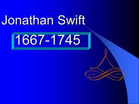Jonathan Swift 1667 1667-1745 Biography Jonathan Swift, the famous English writer, was born in a poor family in Dublin, Ireland.. His mother found work.