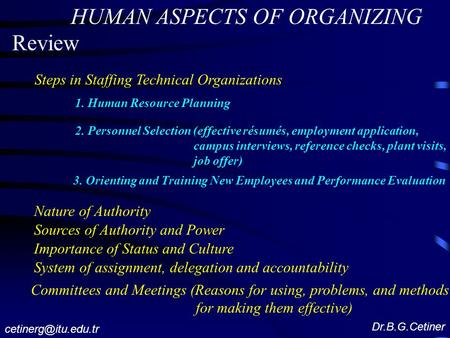 HUMAN ASPECTS OF ORGANIZING Review Steps in Staffing Technical Organizations 1. Human Resource Planning 2. Personnel Selection (effective résumés, employment.