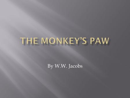 By W.W. Jacobs.  Characters  Setting  Plot  Conflict  Point of View  Theme.