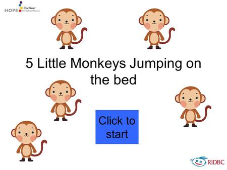 5 Little Monkeys Jumping on the bed Click to start.