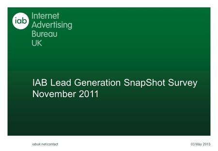 IAB Lead Generation SnapShot Survey November 2011 03 May 2015 iabuk.net/contact.