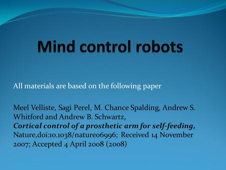 All materials are based on the following paper Meel Velliste, Sagi Perel, M. Chance Spalding, Andrew S. Whitford and Andrew B. Schwartz, Cortical control.