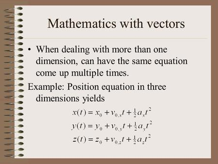 Mathematics with vectors When dealing with more than one dimension, can have the same equation come up multiple times. Example: Position equation in three.