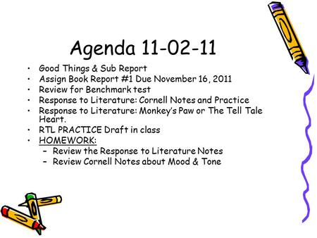 Agenda 11-02-11 Good Things & Sub Report Assign Book Report #1 Due November 16, 2011 Review for Benchmark test Response to Literature: Cornell Notes and.