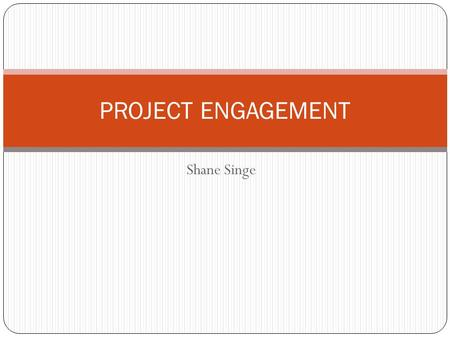 "Shane Singe PROJECT ENGAGEMENT. ""Engaging Form Classes"" PROJECT ENGAGEMENT."