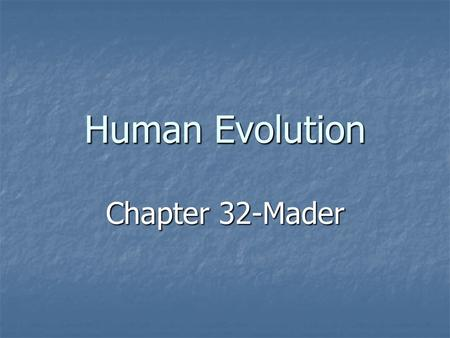 Human Evolution Chapter 32-Mader.