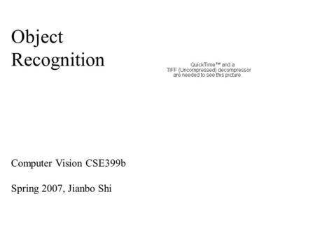 Object Recognition Computer Vision CSE399b Spring 2007, Jianbo Shi.