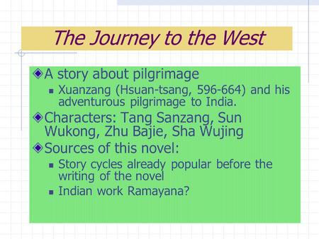 The Journey to the West A story about pilgrimage Xuanzang (Hsuan-tsang, 596-664) and his adventurous pilgrimage to India. Characters: Tang Sanzang, Sun.
