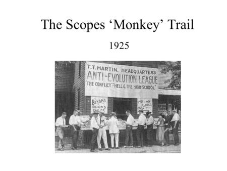 The Scopes 'Monkey' Trail 1925. People & Places John T. Scopes Respected high school biology teacher arrested in Dayton, Tennessee for teaching Darwin's.