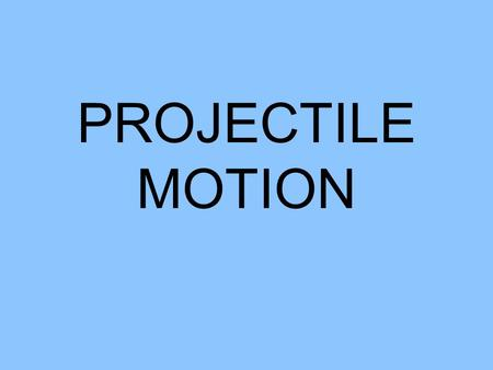 PROJECTILE MOTION Projectile Examples Tennis ball Golf ball Football Softball Soccer ball Bullet Hockey puck Basketball Volleyball Arrow Shot put Javelin.