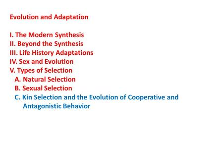 Evolution and Adaptation I. The Modern Synthesis II. Beyond the Synthesis III. Life History Adaptations IV. Sex and Evolution V. Types of Selection A.
