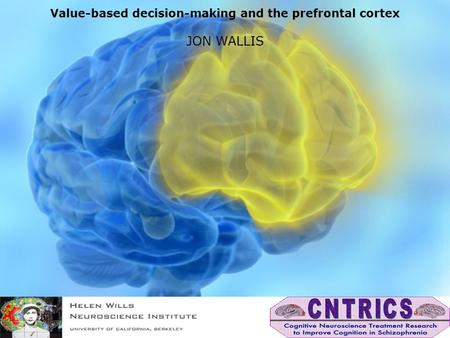 Value-based decision-making and the prefrontal cortex JON WALLIS.