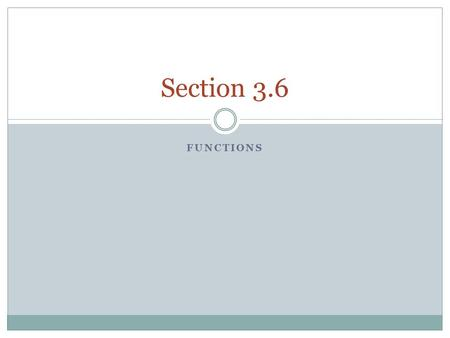 FUNCTIONS Section 3.6. Functions Section 3.6 Identify functions.