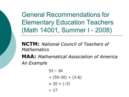General Recommendations for Elementary Education Teachers (Math 14001, Summer I - 2008) NCTM: National Council of Teachers of Mathematics MAA: Mathematical.