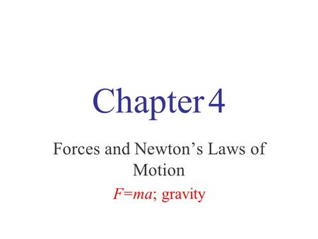 Chapter 4 Forces and Newton's Laws of Motion F=ma; gravity.