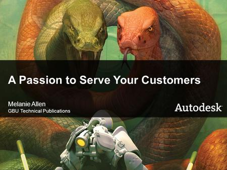 © 2006 Autodesk1 A Passion to Serve Your Customers Melanie Allen GBU Technical Publications.